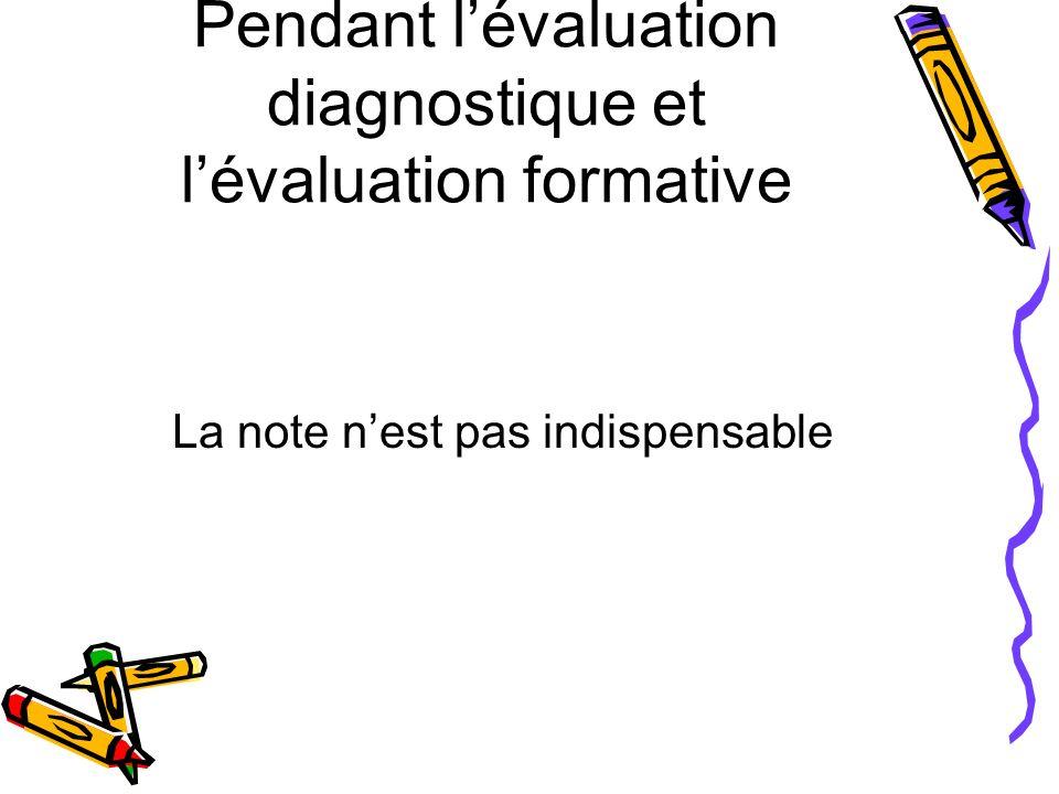 Pendant lévaluation diagnostique et lévaluation formative La note nest pas indispensable