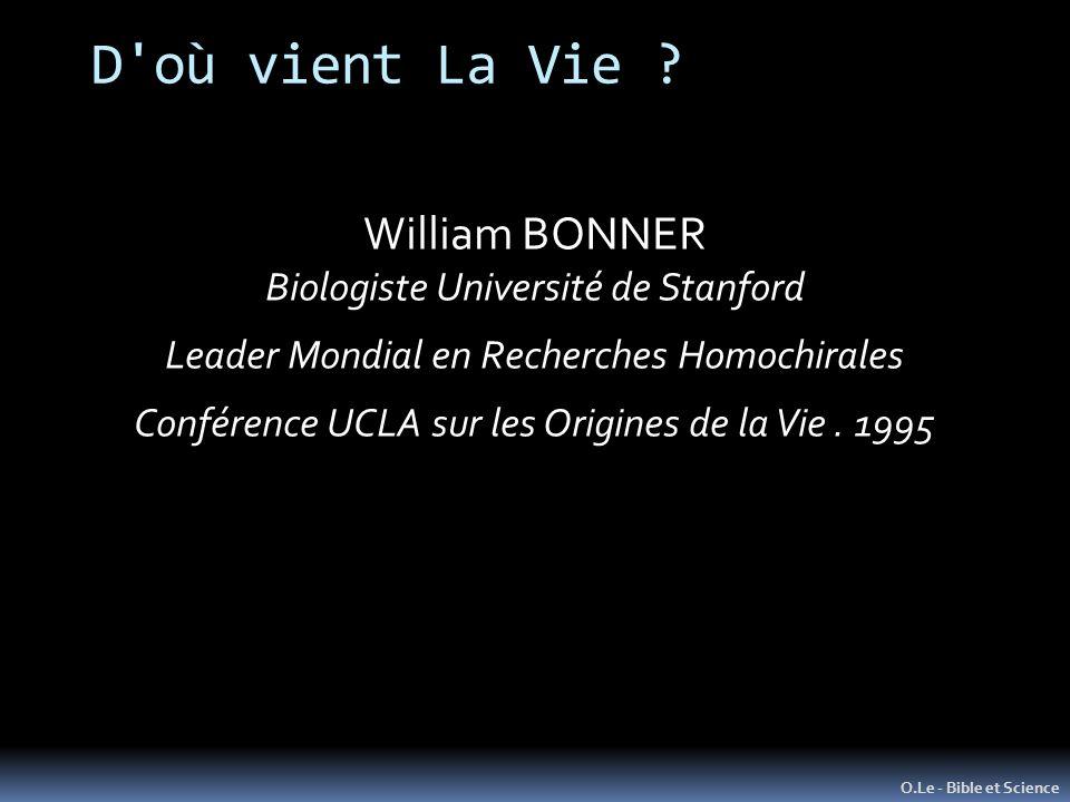 D'où vient La Vie ? O.Le - Bible et Science William BONNER Biologiste Université de Stanford Leader Mondial en Recherches Homochirales Conférence UCLA