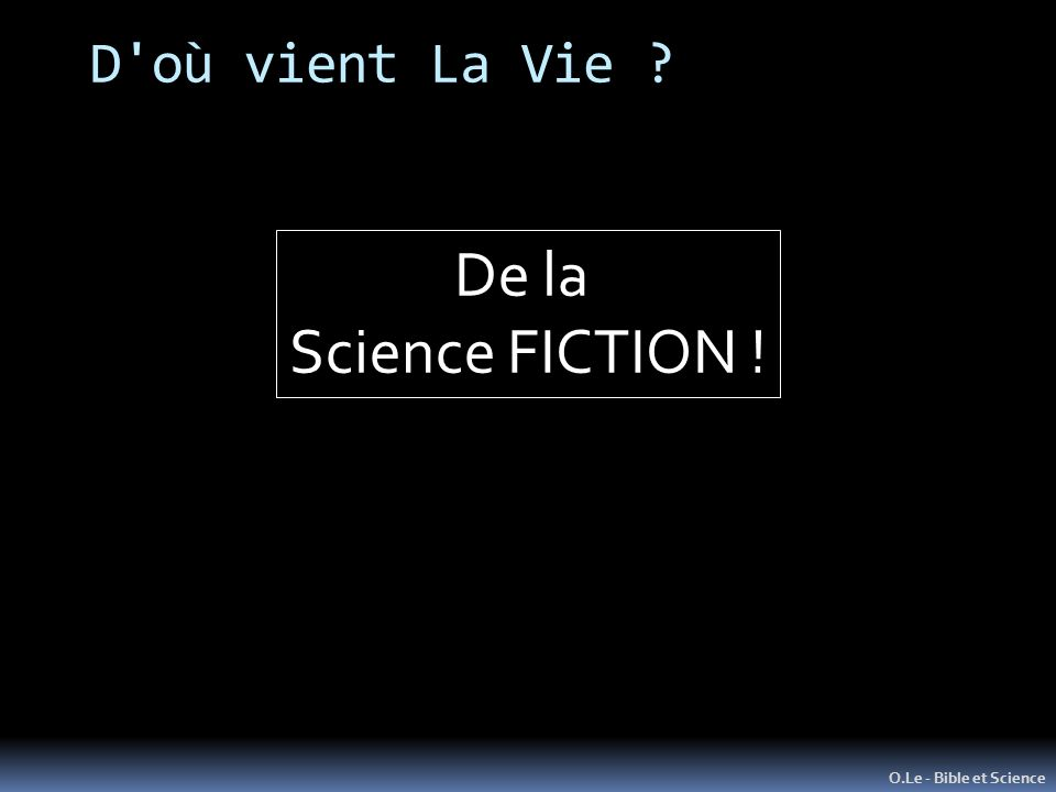 D où vient La Vie ? O.Le - Bible et Science De la Science FICTION !