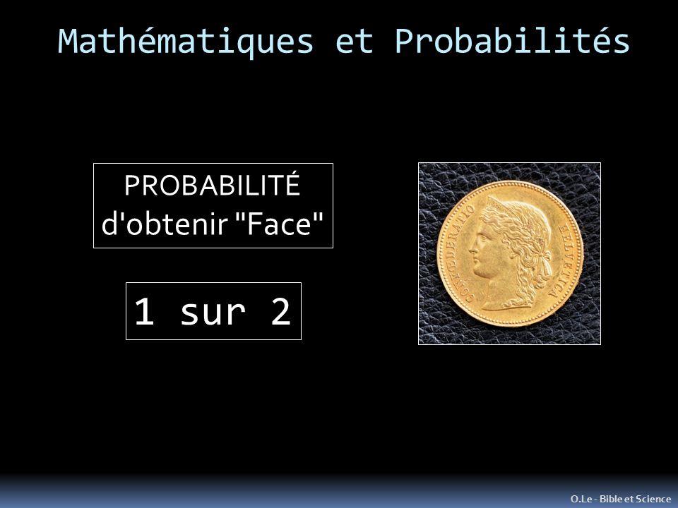 Mathématiques et Probabilités O.Le - Bible et Science PROBABILITÉ d obtenir Face 1 sur 2