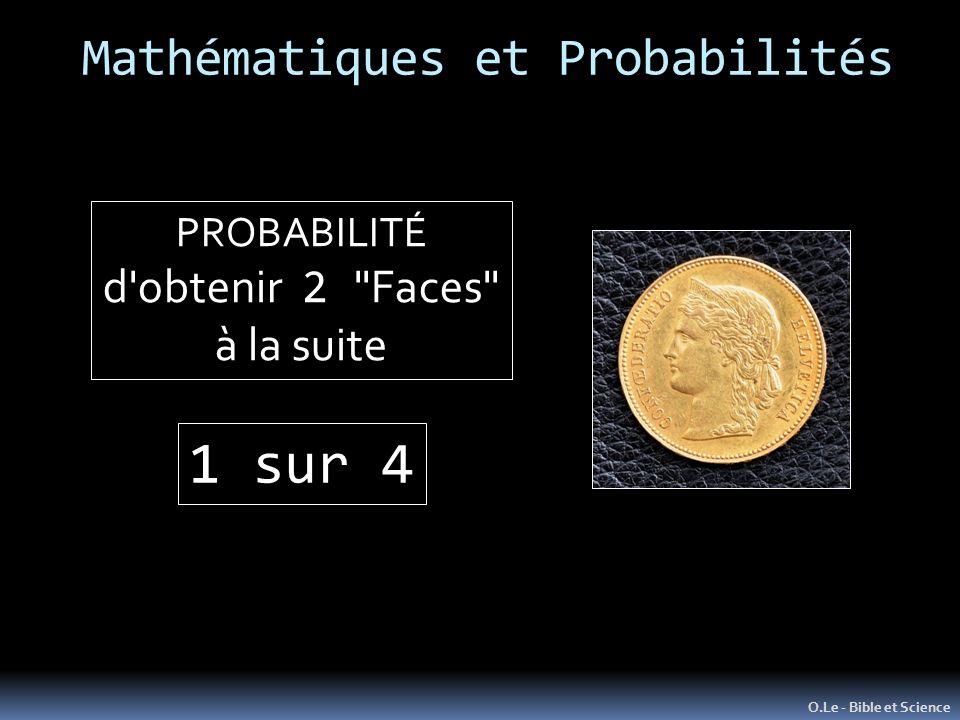 Mathématiques et Probabilités O.Le - Bible et Science PROBABILITÉ d obtenir 2 Faces à la suite 1 sur 4