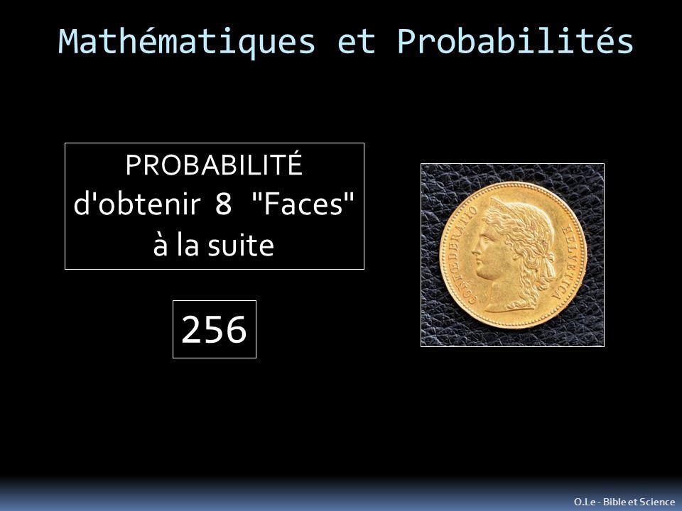 Mathématiques et Probabilités O.Le - Bible et Science PROBABILITÉ d obtenir 8 Faces à la suite 256
