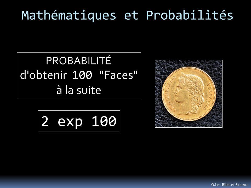 Mathématiques et Probabilités O.Le - Bible et Science PROBABILITÉ d obtenir 100 Faces à la suite 2 exp 100