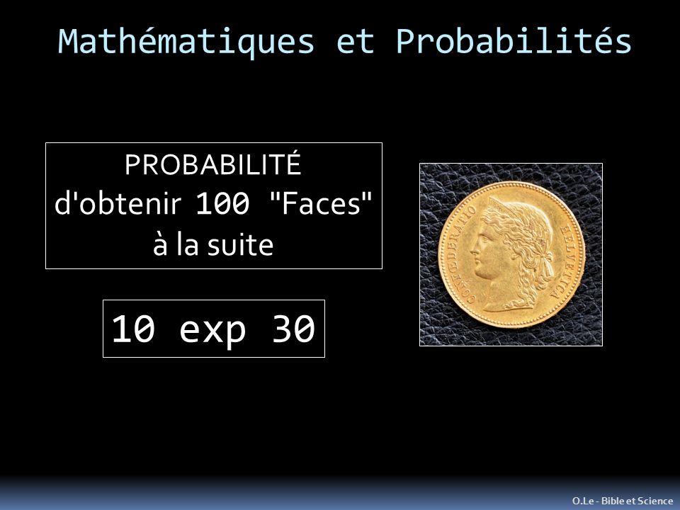 Mathématiques et Probabilités O.Le - Bible et Science PROBABILITÉ d obtenir 100 Faces à la suite 10 exp 30