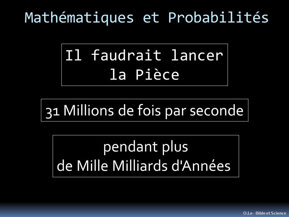 Mathématiques et Probabilités O.Le - Bible et Science Il faudrait lancer la Pièce 31 Millions de fois par seconde pendant plus de Mille Milliards d'An