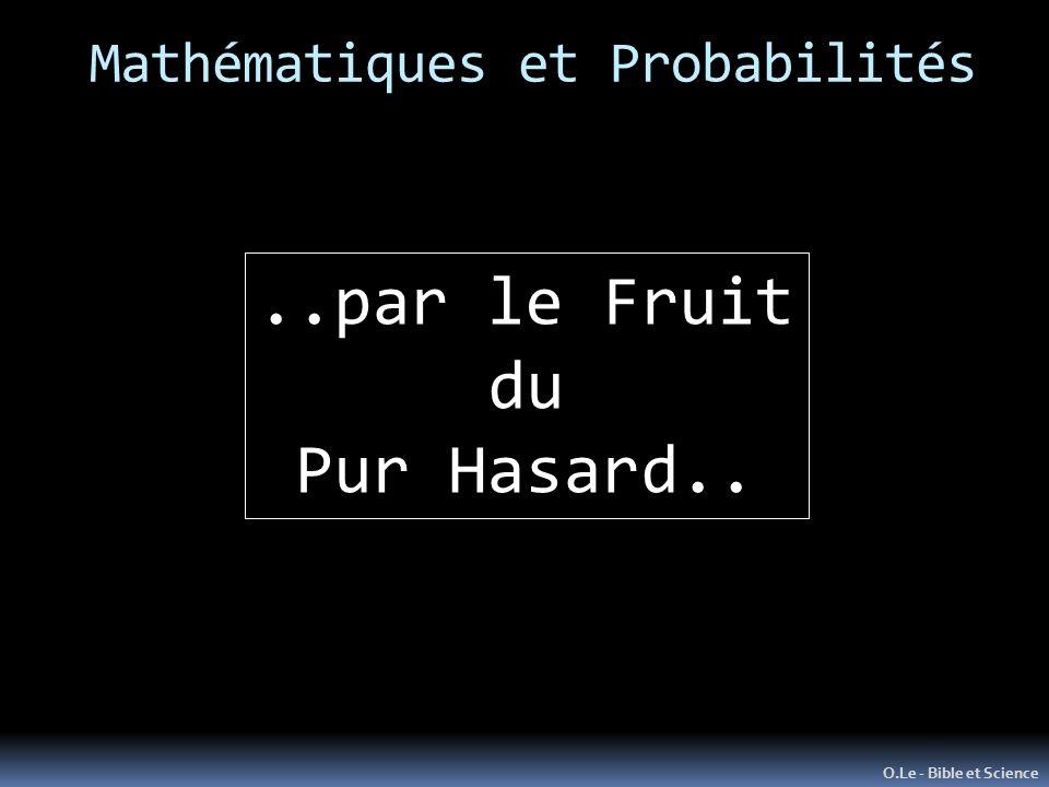 Mathématiques et Probabilités O.Le - Bible et Science..par le Fruit du Pur Hasard..