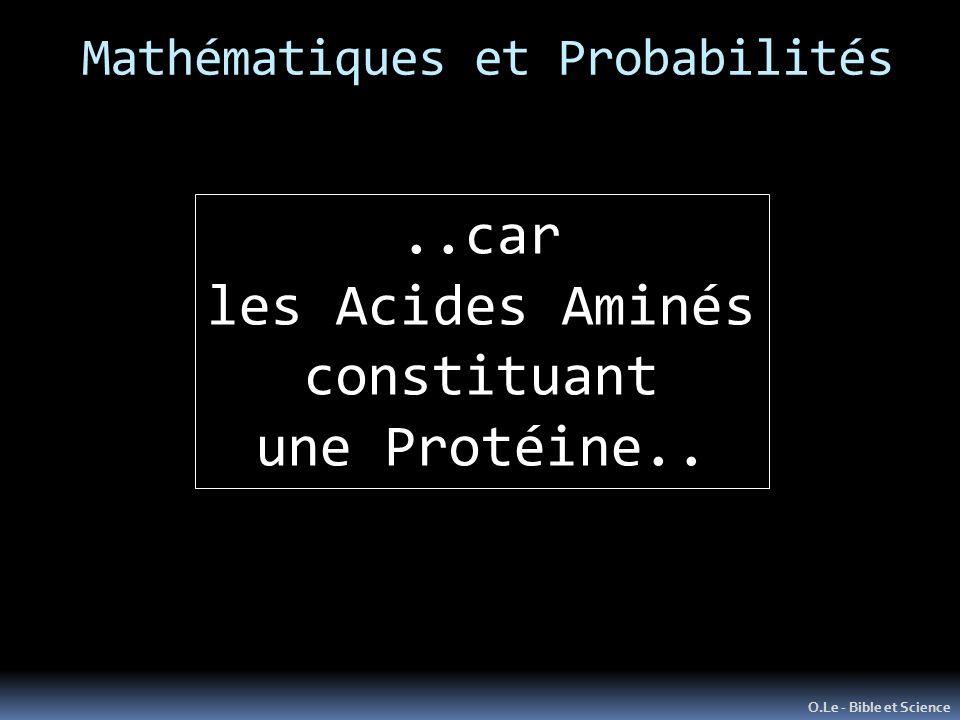 Mathématiques et Probabilités O.Le - Bible et Science..car les Acides Aminés constituant une Protéine..