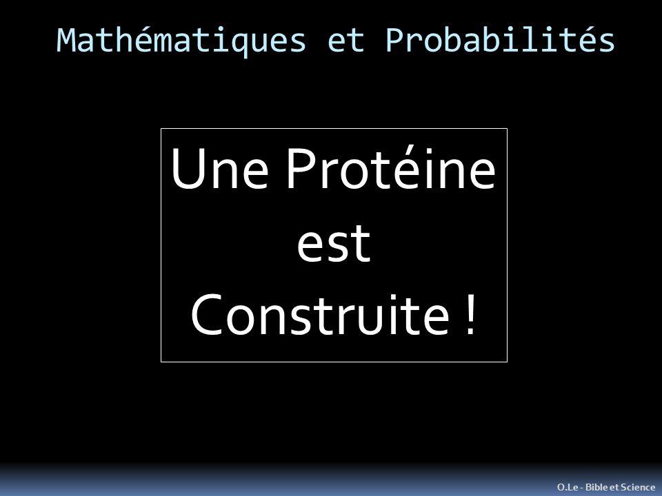 Mathématiques et Probabilités O.Le - Bible et Science Une Protéine est Construite !