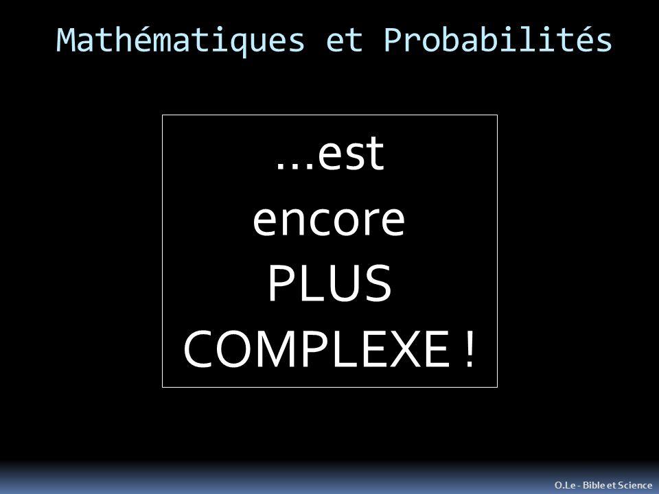 Mathématiques et Probabilités O.Le - Bible et Science …est encore PLUS COMPLEXE !