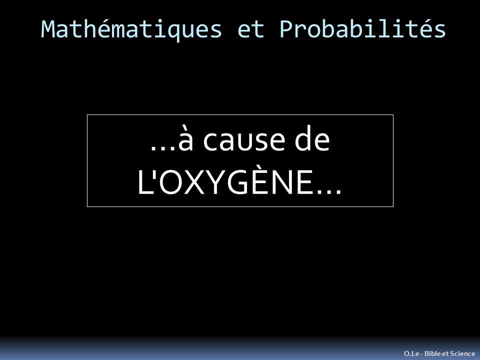 Mathématiques et Probabilités O.Le - Bible et Science …à cause de L OXYGÈNE…