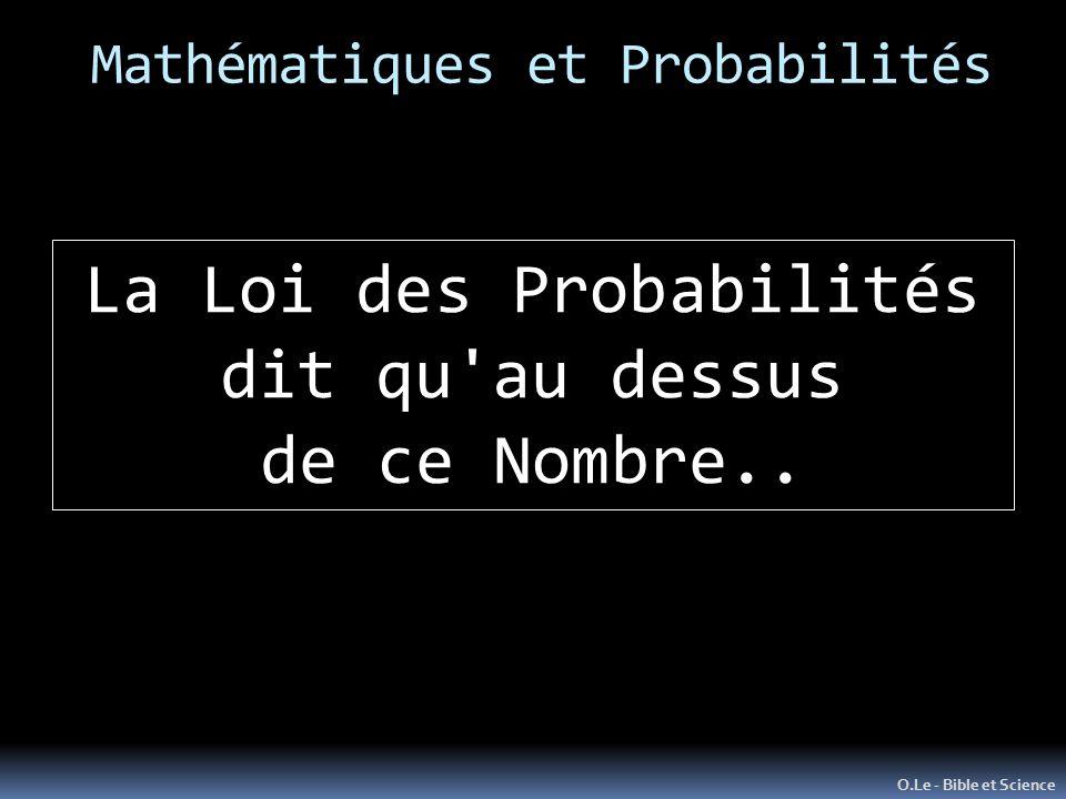 Mathématiques et Probabilités O.Le - Bible et Science La Loi des Probabilités dit qu au dessus de ce Nombre..