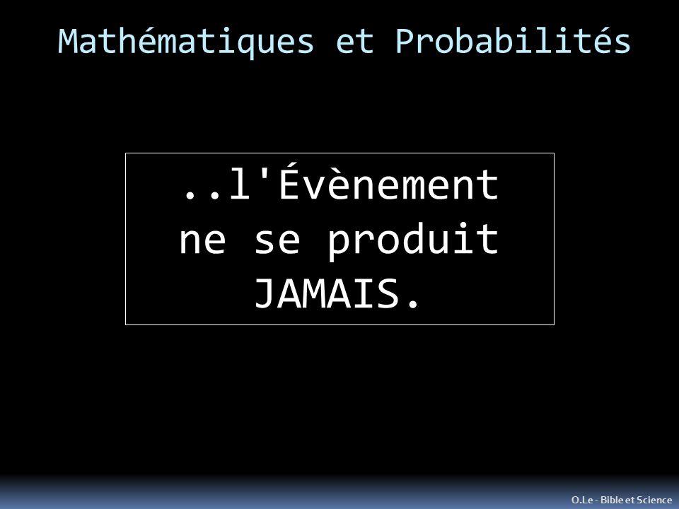 Mathématiques et Probabilités O.Le - Bible et Science..l Évènement ne se produit JAMAIS.