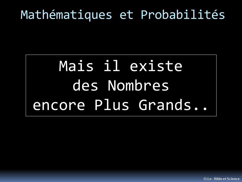 Mathématiques et Probabilités O.Le - Bible et Science Mais il existe des Nombres encore Plus Grands..