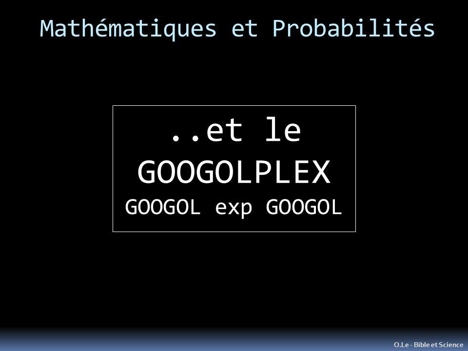 Mathématiques et Probabilités O.Le - Bible et Science..et le GOOGOLPLEX GOOGOL exp GOOGOL