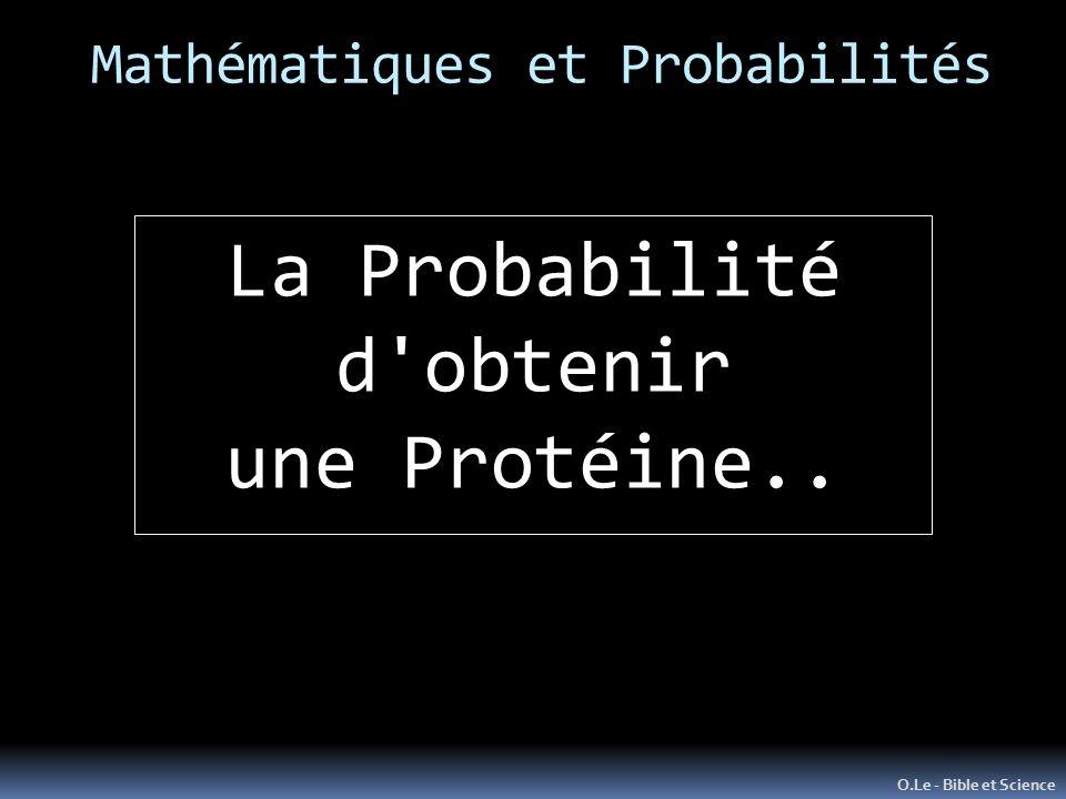 Mathématiques et Probabilités O.Le - Bible et Science La Probabilité d obtenir une Protéine..