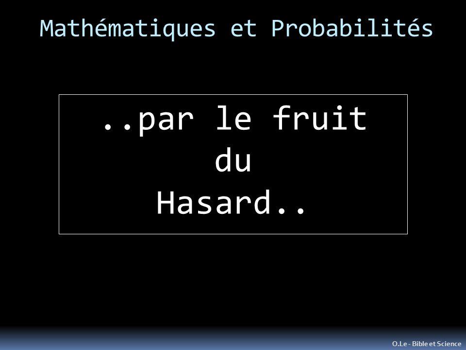 Mathématiques et Probabilités O.Le - Bible et Science..par le fruit du Hasard..