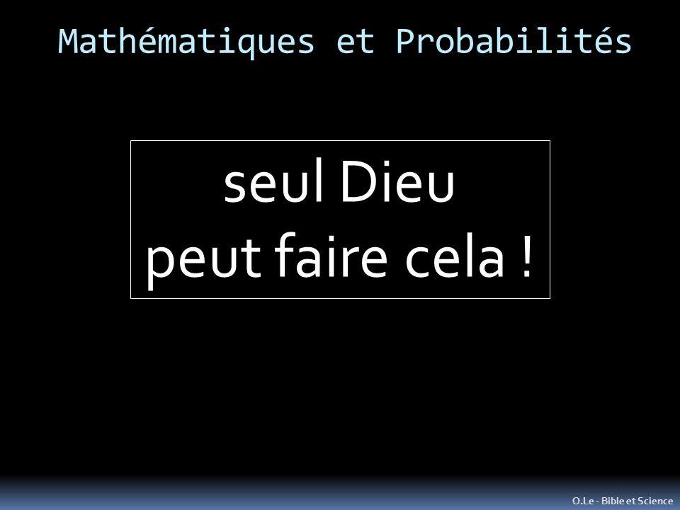 Mathématiques et Probabilités O.Le - Bible et Science seul Dieu peut faire cela !