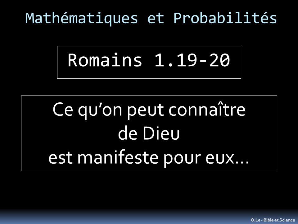 Mathématiques et Probabilités O.Le - Bible et Science Romains 1.19-20 Ce quon peut connaître de Dieu est manifeste pour eux…