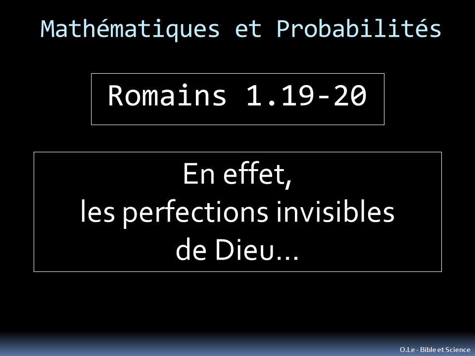 Mathématiques et Probabilités O.Le - Bible et Science Romains 1.19-20 En effet, les perfections invisibles de Dieu…