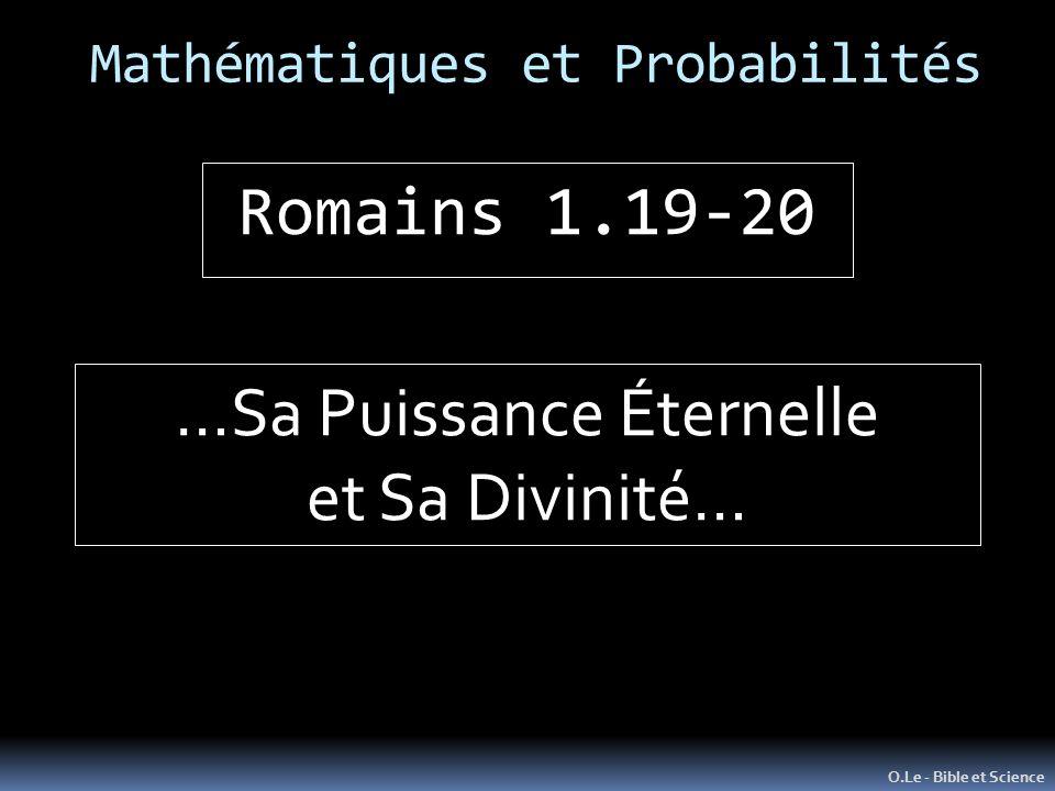 Mathématiques et Probabilités O.Le - Bible et Science Romains 1.19-20 …Sa Puissance Éternelle et Sa Divinité…