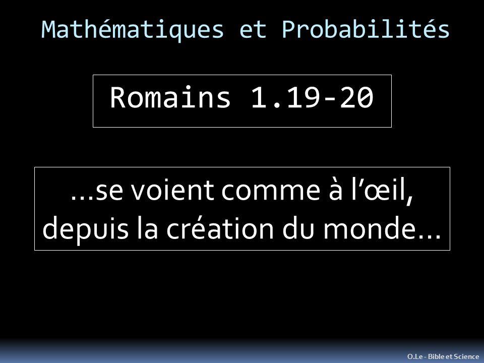 Mathématiques et Probabilités O.Le - Bible et Science Romains 1.19-20 …se voient comme à lœil, depuis la création du monde…