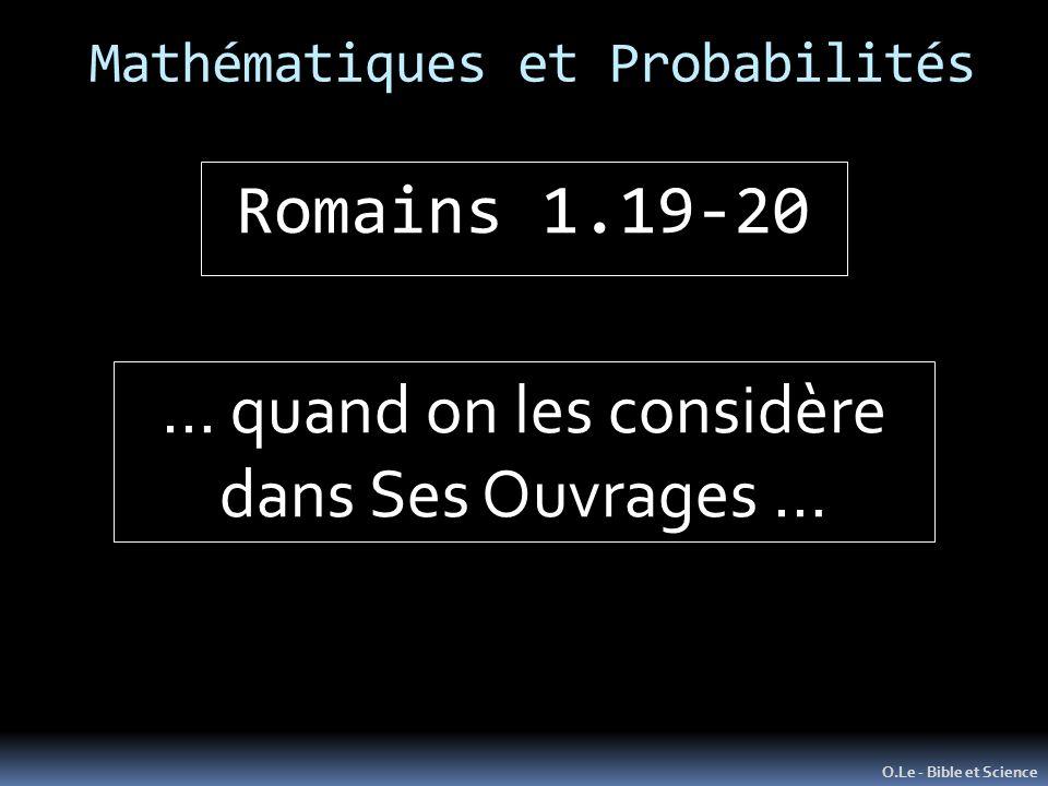 Mathématiques et Probabilités O.Le - Bible et Science Romains 1.19-20 … quand on les considère dans Ses Ouvrages …