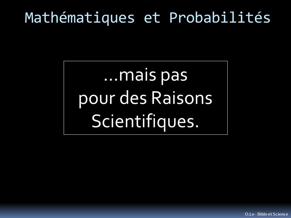 Mathématiques et Probabilités O.Le - Bible et Science …mais pas pour des Raisons Scientifiques.