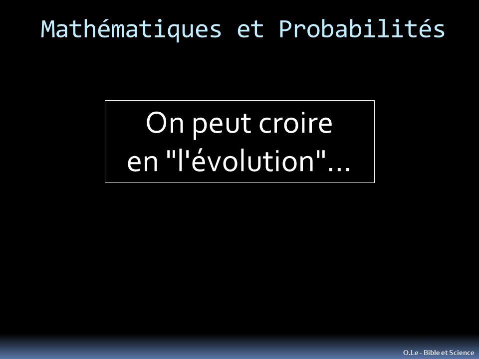 Mathématiques et Probabilités O.Le - Bible et Science On peut croire en l évolution …