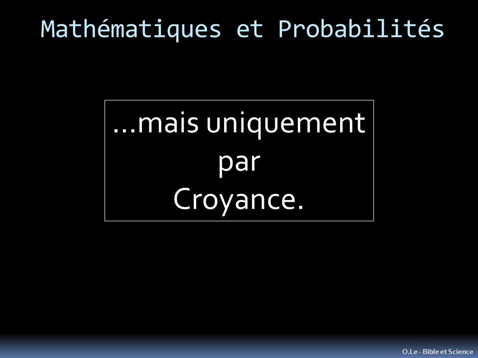 Mathématiques et Probabilités O.Le - Bible et Science …mais uniquement par Croyance.