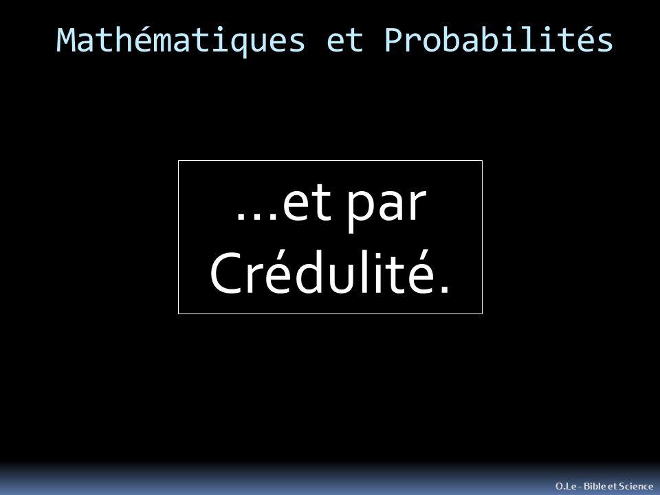 Mathématiques et Probabilités O.Le - Bible et Science …et par Crédulité.