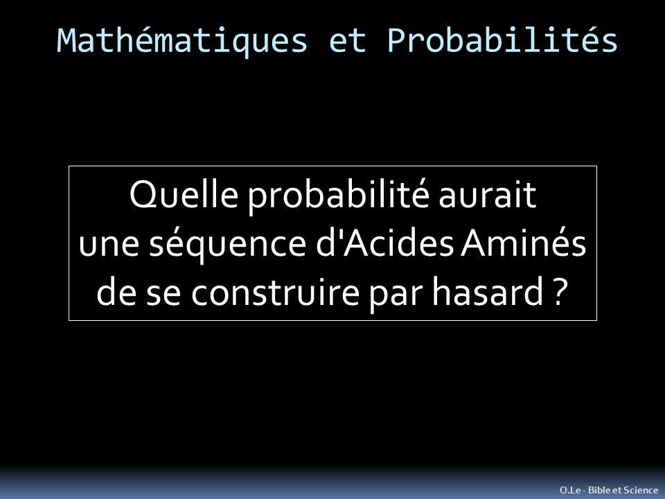 O.Le - Bible et Science Quelle probabilité aurait une séquence d'Acides Aminés de se construire par hasard ? Mathématiques et Probabilités