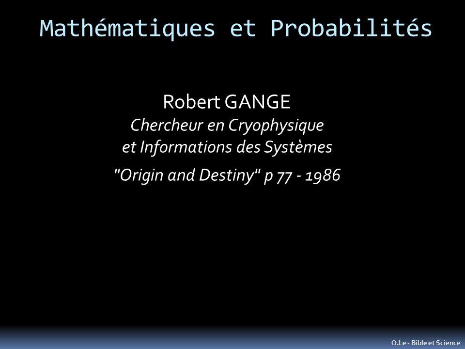 O.Le - Bible et Science Robert GANGE Chercheur en Cryophysique et Informations des Systèmes Origin and Destiny p 77 - 1986 Mathématiques et Probabilités