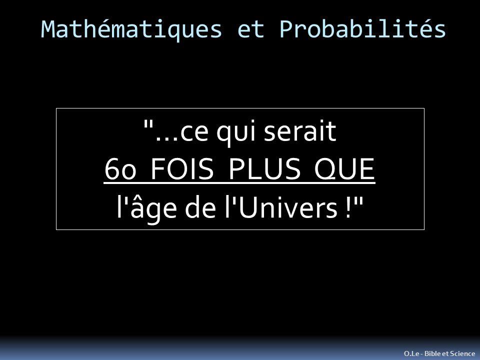 O.Le - Bible et Science …ce qui serait 60 FOIS PLUS QUE l âge de l Univers ! Mathématiques et Probabilités