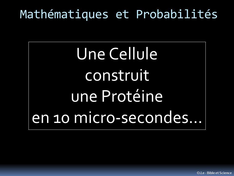 O.Le - Bible et Science Une Cellule construit une Protéine en 10 micro-secondes… Mathématiques et Probabilités