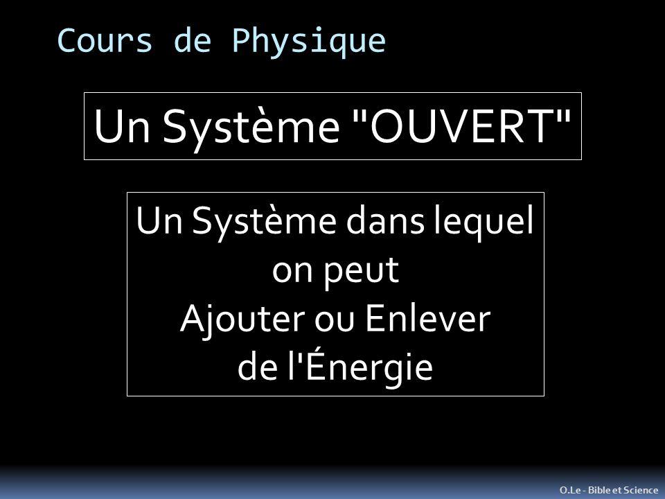 Cours de Physique O.Le - Bible et Science Un Système OUVERT Un Système dans lequel on peut Ajouter ou Enlever de l Énergie