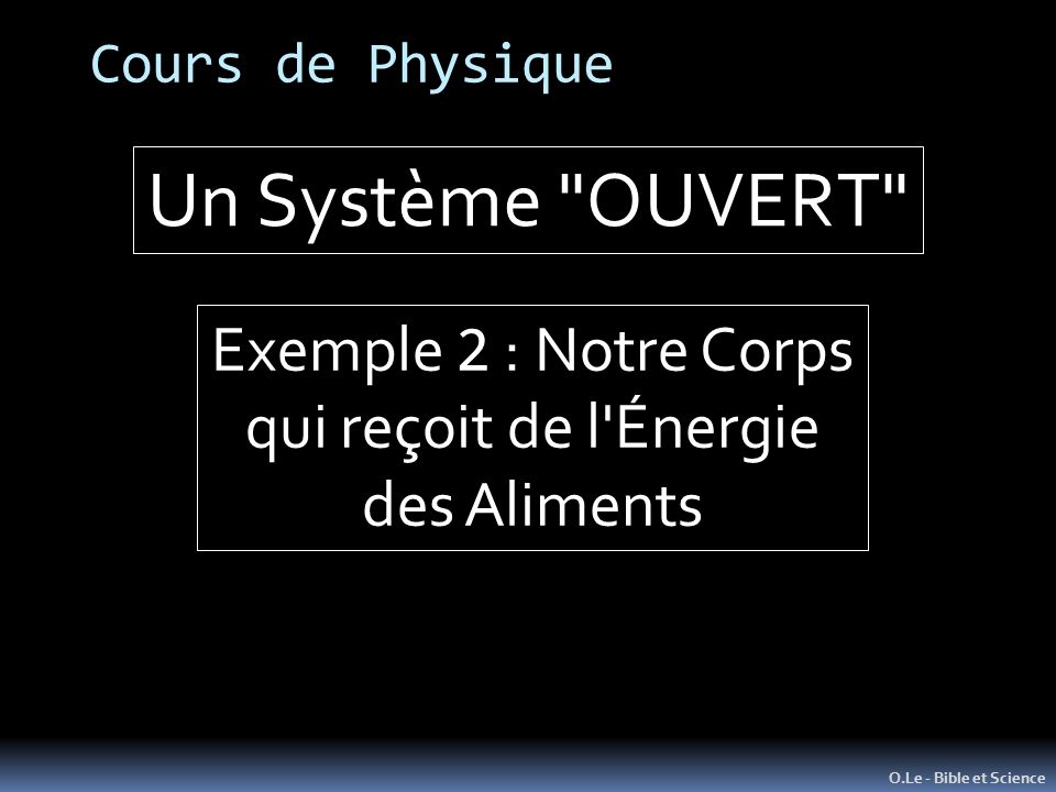 Cours de Physique O.Le - Bible et Science Un Système OUVERT Exemple 2 : Notre Corps qui reçoit de l Énergie des Aliments