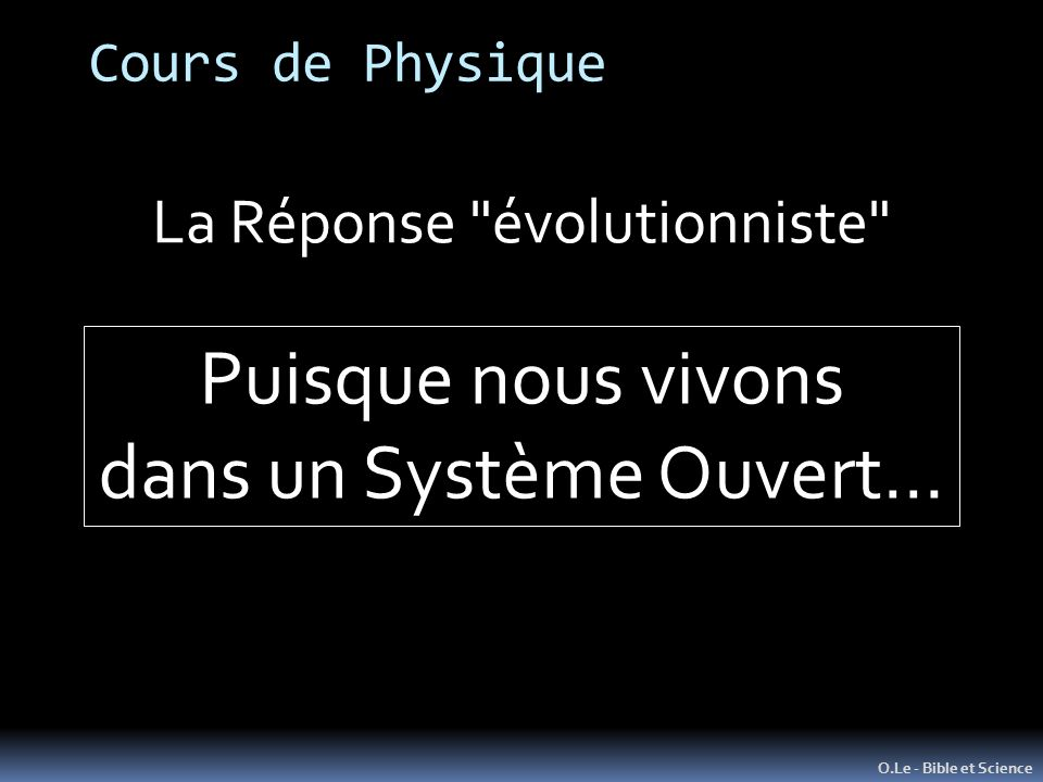 Cours de Physique O.Le - Bible et Science La Réponse évolutionniste Puisque nous vivons dans un Système Ouvert…
