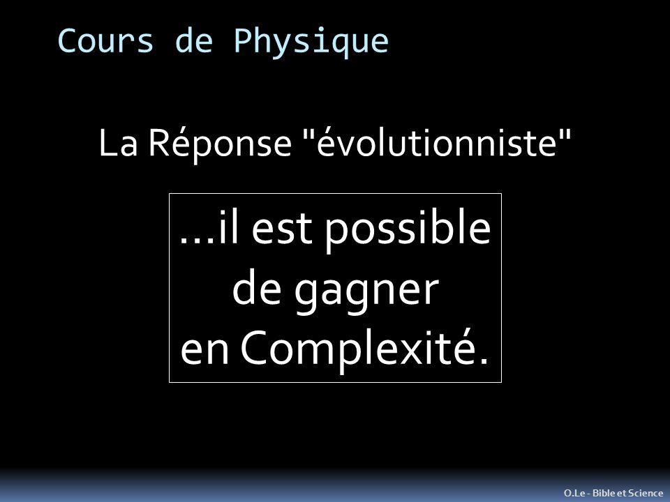 Cours de Physique O.Le - Bible et Science La Réponse évolutionniste …il est possible de gagner en Complexité.