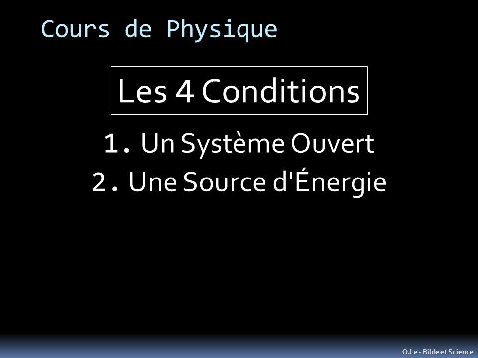 Cours de Physique O.Le - Bible et Science 1. Un Système Ouvert Les 4 Conditions 2. Une Source d'Énergie