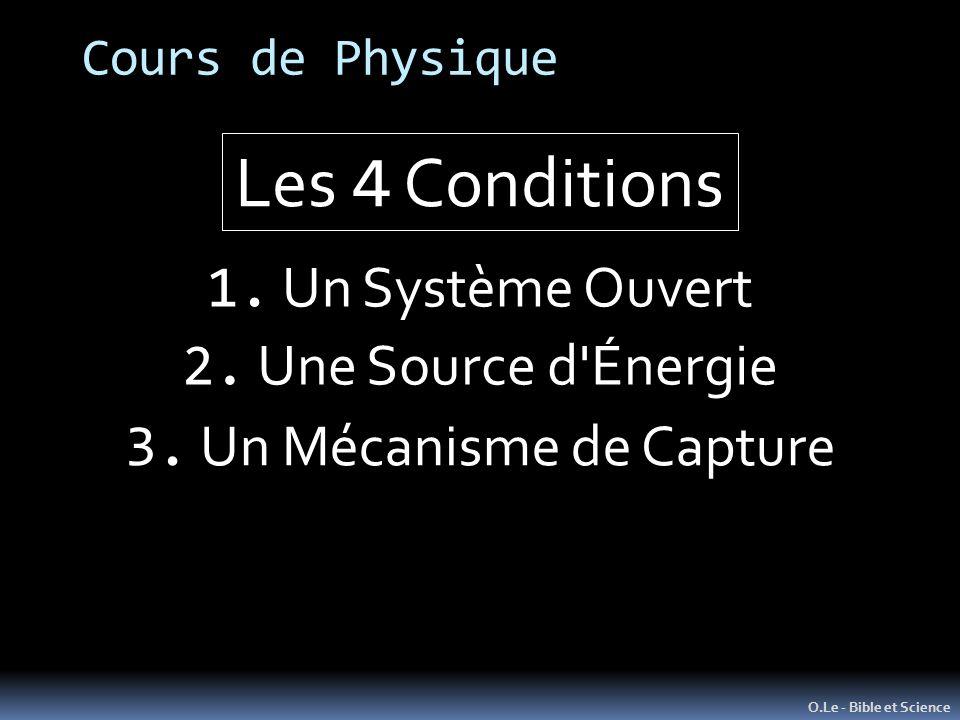 Cours de Physique O.Le - Bible et Science 1. Un Système Ouvert Les 4 Conditions 2. Une Source d'Énergie 3. Un Mécanisme de Capture