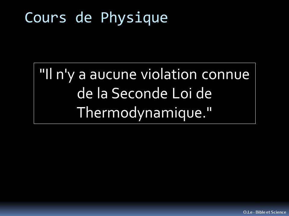 O.Le - Bible et Science Il n y a aucune violation connue de la Seconde Loi de Thermodynamique. Cours de Physique