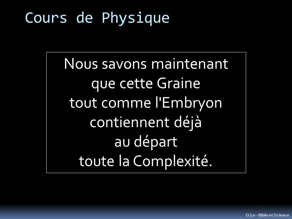 O.Le - Bible et Science Nous savons maintenant que cette Graine tout comme l'Embryon contiennent déjà au départ toute la Complexité. Cours de Physique