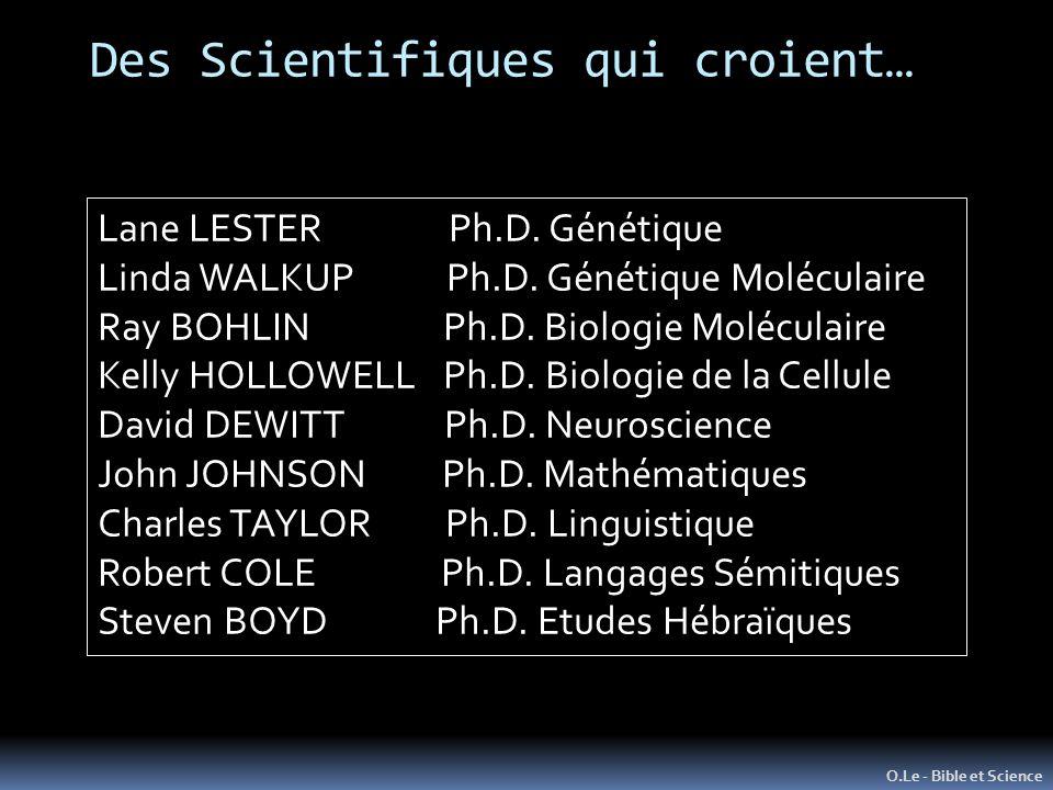 Des Scientifiques qui croient… O.Le - Bible et Science Lane LESTER Ph.D. Génétique Linda WALKUP Ph.D. Génétique Moléculaire Ray BOHLIN Ph.D. Biologie
