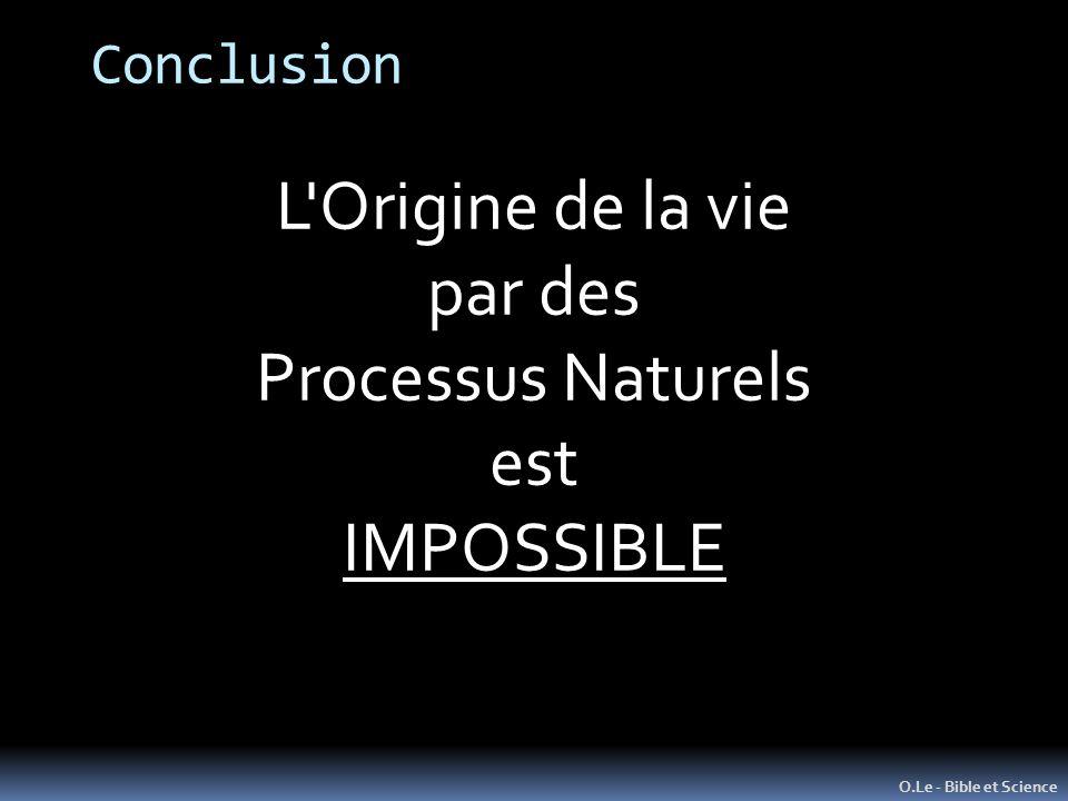 Conclusion O.Le - Bible et Science L'Origine de la vie par des Processus Naturels est IMPOSSIBLE
