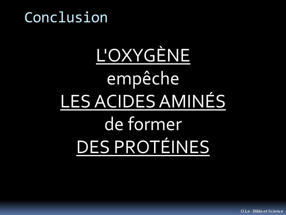 Conclusion O.Le - Bible et Science L OXYGÈNE empêche LES ACIDES AMINÉS de former DES PROTÉINES