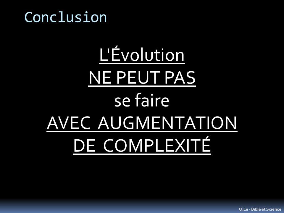 Conclusion O.Le - Bible et Science L'Évolution NE PEUT PAS se faire AVEC AUGMENTATION DE COMPLEXITÉ