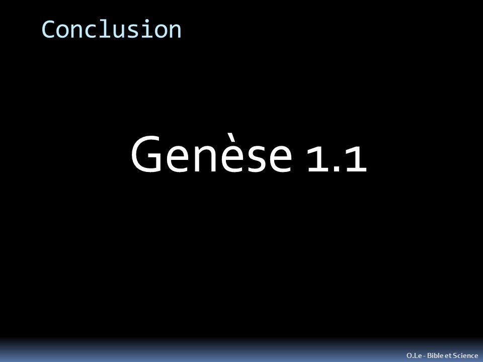 Conclusion O.Le - Bible et Science Genèse 1.1