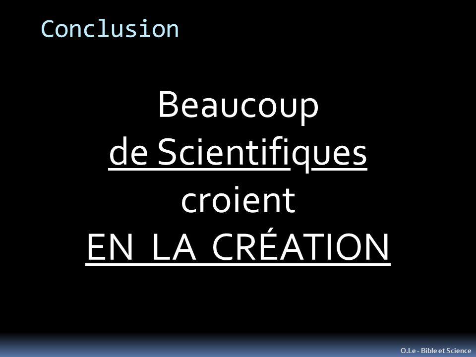Conclusion O.Le - Bible et Science Beaucoup de Scientifiques croient EN LA CRÉATION