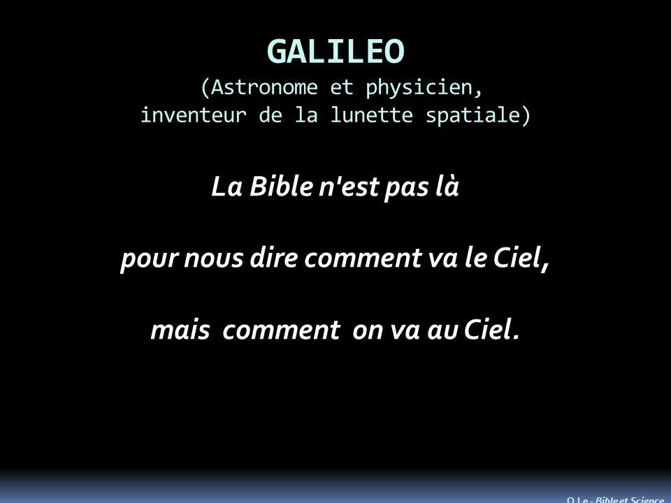 GALILEO (Astronome et physicien, inventeur de la lunette spatiale GALILEO (Astronome et physicien, inventeur de la lunette spatiale) La Bible n est pas là pour nous dire comment va le Ciel, mais comment on va au Ciel.