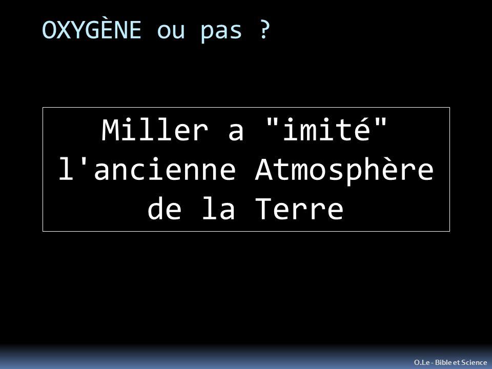 OXYGÈNE ou pas ? O.Le - Bible et Science Miller a imité l ancienne Atmosphère de la Terre